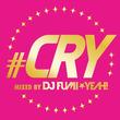 DJ FUMI★YEAH! 豪華ラインナップのミックスCD『#CRY』をリリース
