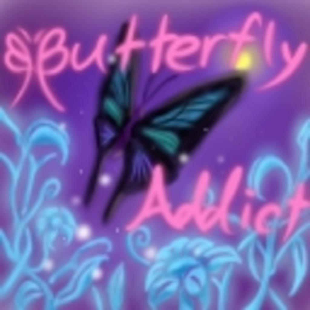 BUTTERFLY ADDICT ~てふてふちゅうどく~