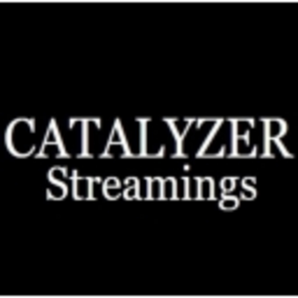 CATALYZER Streamings