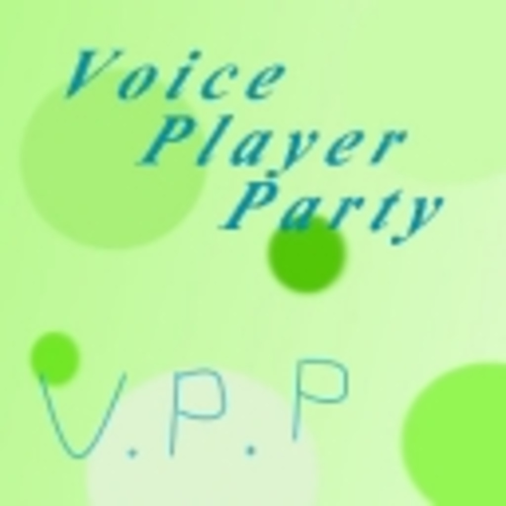 V.P.P~Voice Player Party~