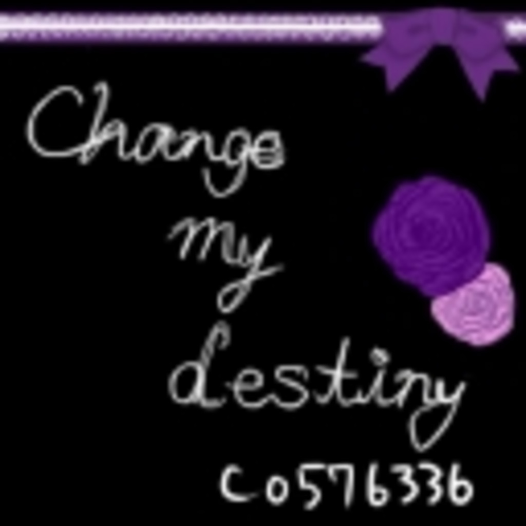 +Change my destiny +