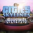 都市建設シム「Cities: Skylines」の最新DLC「Industries」がリリース。産業にメスを入れ,より専門的で細分化された生産を実現