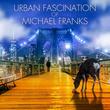 平成最後の月にタワーレコードからフュージョン/AORの究極のベスト盤シリーズ始動!「URBAN FASCINATION of MICHAEL FRANKS」4/24 2枚組全34曲で限定リリース