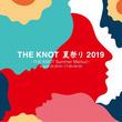 THE KNOT 夏祭り 2019 -Summer Matsuri -  開催!